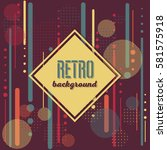 old retro vintage style... | Shutterstock .eps vector #581575918