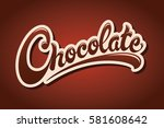 chocolate hand drawn lettering... | Shutterstock .eps vector #581608642