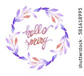 words hello spring with wreath. ... | Shutterstock .eps vector #581618995