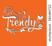 trendy. calligraphic vintage... | Shutterstock .eps vector #581684722