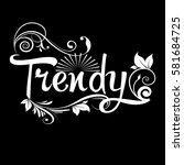trendy. calligraphic vintage... | Shutterstock .eps vector #581684725