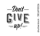 don't give up. inspirational... | Shutterstock .eps vector #581693026
