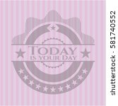 today is your day pink emblem.... | Shutterstock .eps vector #581740552