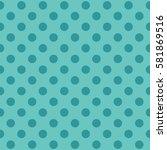 seamless polka dot pattern.... | Shutterstock .eps vector #581869516