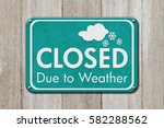 closed due to weather sign  a...   Shutterstock . vector #582288562