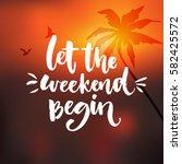 let the weekend begin. funny... | Shutterstock .eps vector #582425572