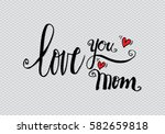 love you mom hand drawing... | Shutterstock .eps vector #582659818