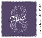 8 march women's day greeting... | Shutterstock .eps vector #582719536