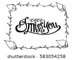 i miss you. hand lettered quote.... | Shutterstock .eps vector #583054258