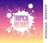 tropical holidays illustration. ... | Shutterstock .eps vector #583406155