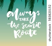 always take the scenic route.... | Shutterstock .eps vector #583820152