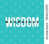 'wednesday wisdom' typography...   Shutterstock .eps vector #584612392