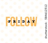 'follow friday' typography... | Shutterstock .eps vector #584612512
