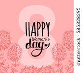 happy woman's day handwritten...   Shutterstock .eps vector #585328295