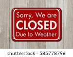 closed due to weather sign  a... | Shutterstock . vector #585778796