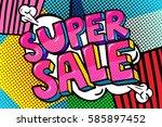super sale message in pop art... | Shutterstock .eps vector #585897452