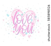 love you   hand painted...   Shutterstock .eps vector #585898526