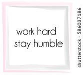 work hard stay humble ... | Shutterstock .eps vector #586037186