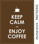 keep calm and enjoy coffee | Shutterstock . vector #586733342
