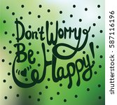 dont worry  be happy lettering. ... | Shutterstock .eps vector #587116196