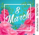 8 march happy women's day...   Shutterstock .eps vector #587804705