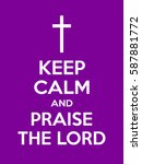 keep calm and praise the lord... | Shutterstock .eps vector #587881772
