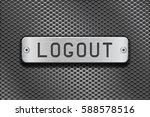 logout metal button plate. on... | Shutterstock .eps vector #588578516