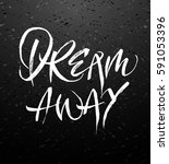 dream away calligraphy or hand... | Shutterstock .eps vector #591053396