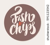 fish and chips. lettering sign. | Shutterstock .eps vector #591123542