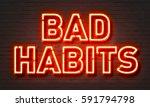 bad habits neon sign on brick... | Shutterstock . vector #591794798