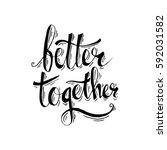 better together hand lettering. | Shutterstock .eps vector #592031582