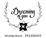 dreaming of you. hand lettered... | Shutterstock .eps vector #592300445