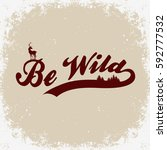 be wild. hand drawn poster with ... | Shutterstock .eps vector #592777532