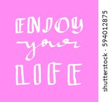enjoy your life. hand lettered... | Shutterstock .eps vector #594012875