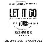 if you love something  let it... | Shutterstock .eps vector #595309022
