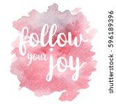 quote follow your joy. vector...   Shutterstock .eps vector #596189396