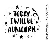 today i will be a unicorn. the... | Shutterstock .eps vector #597298916
