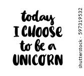today i choose to be a unicorn. ... | Shutterstock .eps vector #597319532