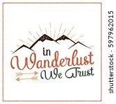 wanderlust camping badge. hand... | Shutterstock . vector #597962015