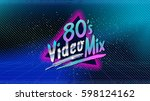 80's video mix. retro style... | Shutterstock .eps vector #598124162