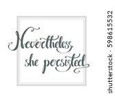 nevertheless  she persisted.... | Shutterstock .eps vector #598615532