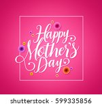 happy mothers day calligraphy... | Shutterstock .eps vector #599335856