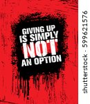 giving up is simply not an... | Shutterstock .eps vector #599621576