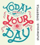 today is your day. motivation... | Shutterstock .eps vector #599899916