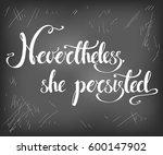 nevertheless  she persisted.... | Shutterstock .eps vector #600147902