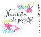 nevertheless  she persisted.... | Shutterstock .eps vector #600149276