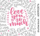 love you so much. beautiful... | Shutterstock .eps vector #600902876