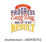 a little progress each day... | Shutterstock .eps vector #600930752
