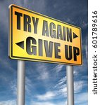 Try Again Give Up Keep Going...