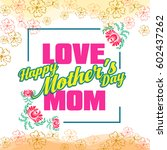 happy mothers day lettering.... | Shutterstock .eps vector #602437262